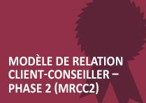 Modèle de relation client-conseiller – Phase 2 (MRCC2)