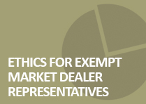 Ethics for Exempt Market Dealer Representatives